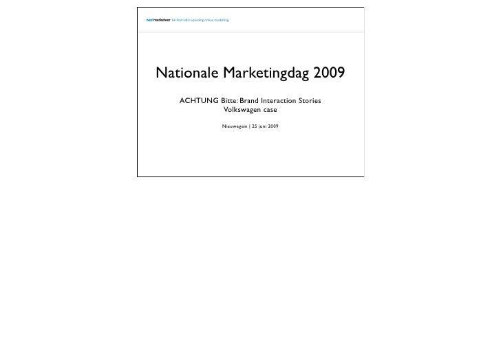 Nationale Marketingdag 2009    ACHTUNG Bitte: Brand Interaction Stories             Volkswagen case                Nieuweg...