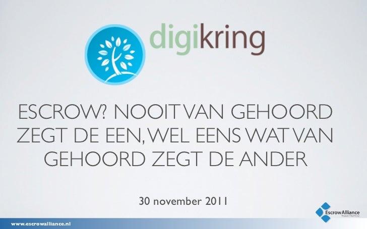 Presentatie Escrow Alliance DigiKring Oost Nederland november 2011