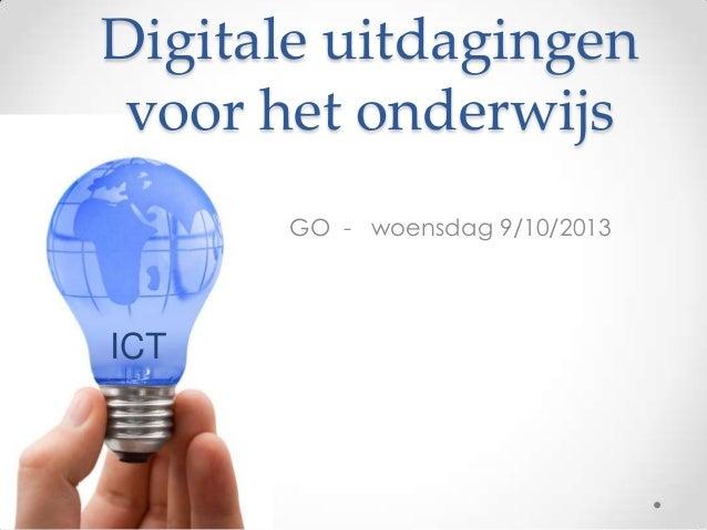 Digitale uitdagingen voor het onderwijs GO - woensdag 9/10/2013 ICT