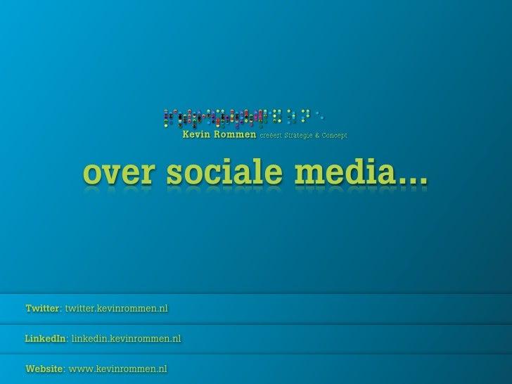 over sociale media...   Twitter: twitter.kevinrommen.nl   LinkedIn: linkedin.kevinrommen.nl   Website: www.kevinrommen.nl