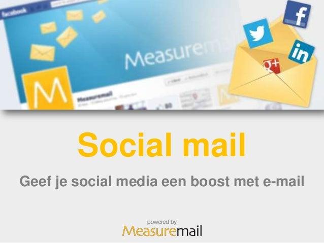 Social mail: geef je social media een boost met e-mail (Dutch Marketing Professionals event 2013)