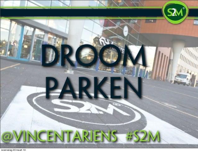 droom                       parken@vincentariens #S2mwoensdag 20 maart 13