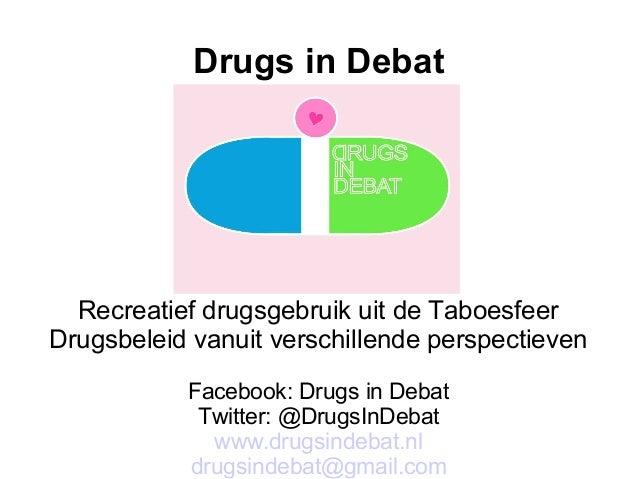 Drugs in DebatRecreatief drugsgebruik uit de TaboesfeerDrugsbeleid vanuit verschillende perspectievenFacebook: Drugs in De...
