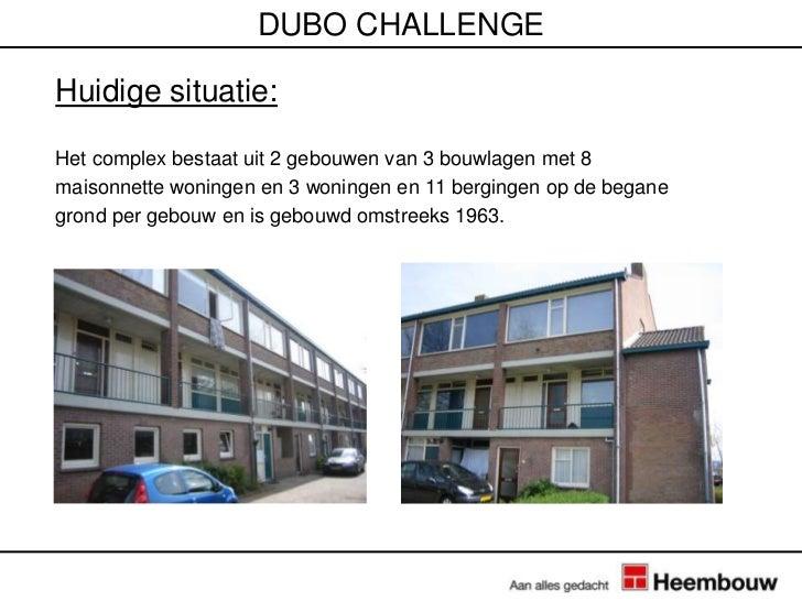 DUBO CHALLENGEHuidige situatie:Het complex bestaat uit 2 gebouwen van 3 bouwlagen met 8maisonnette woningen en 3 woningen ...