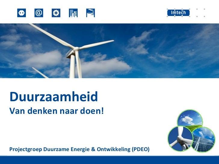 Duurzaamheid  Van denken naar doen!  Projectgroep Duurzame Energie & Ontwikkeling (PDEO)