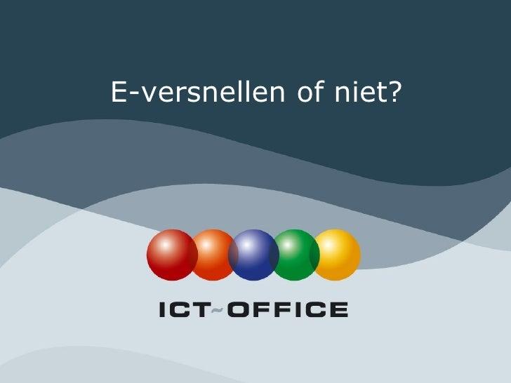 Presentatie 'e versnellen of niet' - bernd taselaar - ict-office - sepei seminar 01-07-2010