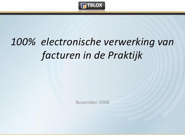 100% electronische verwerking van      facturen in de Praktijk                 November 2008
