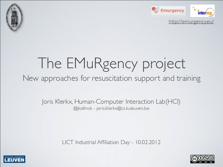 http://emurgency.eu/    The EMuRgency projectNew approaches for resuscitation support and training     Joris Klerkx, Human...