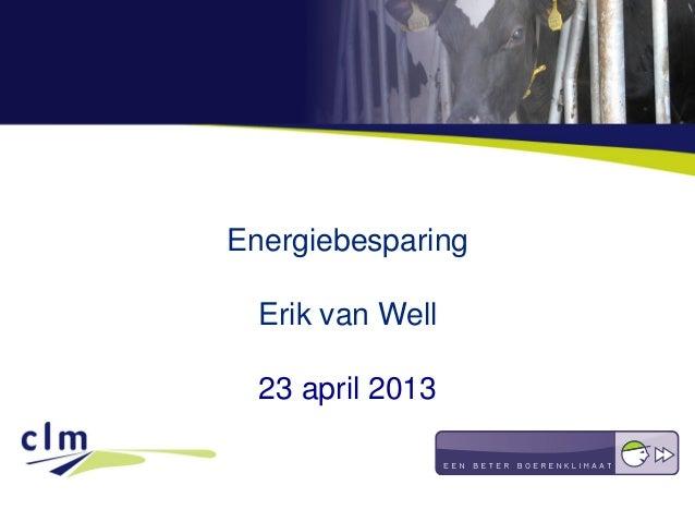EnergiebesparingErik van Well23 april 2013