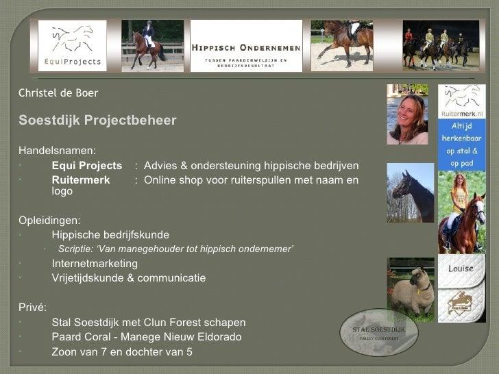 <ul><li>Christel de Boer </li></ul><ul><li>Soestdijk Projectbeheer </li></ul><ul><li>Handelsnamen: </li></ul><ul><li>Equi ...