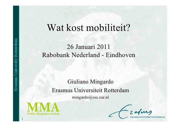 Wat kost mobiliteit?           26 Januari 2011    Rabobank Nederland - Eindhoven            Giuliano Mingardo       Erasmu...