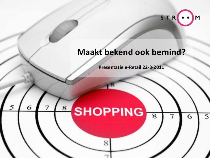 Maakt bekend ook bemind?<br />Presentatie e-Retail 22-3-2011<br />