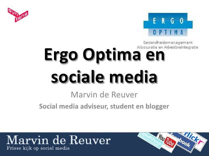 Ergo Optima en sociale media<br />Marvin de Reuver<br />Social media adviseur, student en blogger <br />