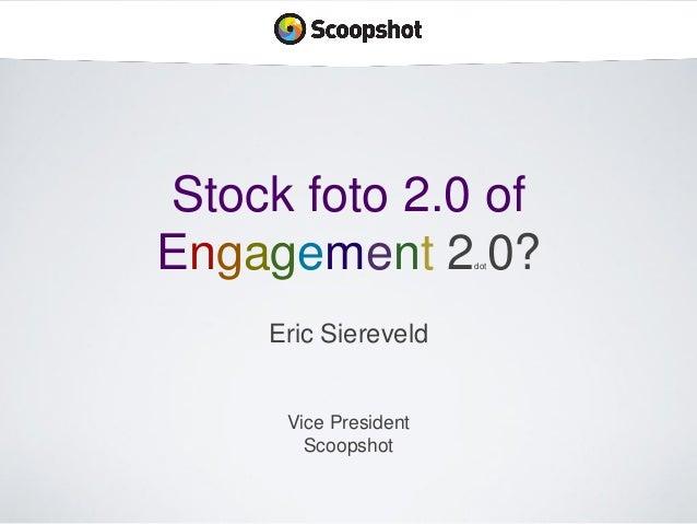 Stock foto 2.0 of Engagement 2 0? dot  Eric Siereveld  Vice President Scoopshot