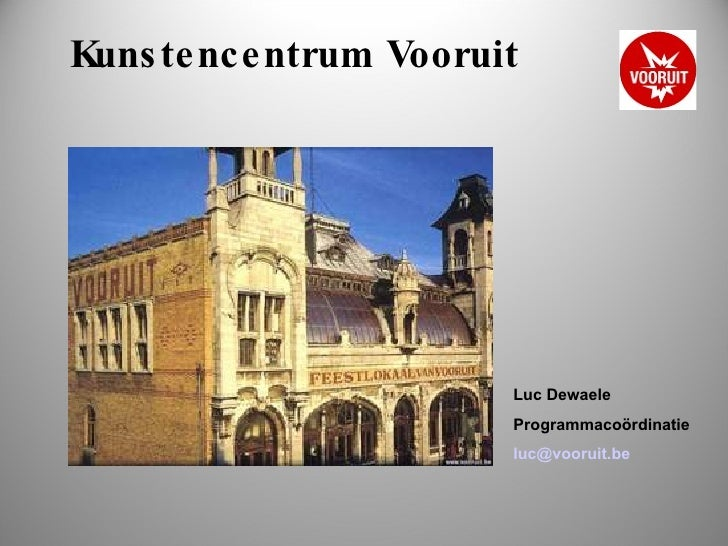 Kunstencentrum Vooruit   Luc Dewaele  Programmacoördinatie [email_address]