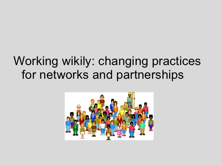 <ul><li>Working wikily: changing practices for networks and partnerships </li></ul>