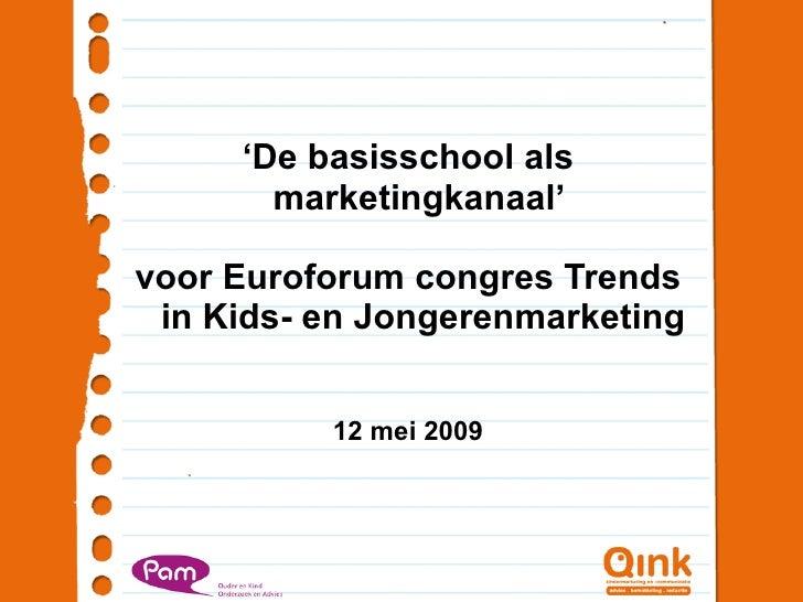 <ul><li>' De basisschool als marketingkanaal'  </li></ul><ul><li>voor Euroforum congres Trends in Kids- en Jongerenmarketi...