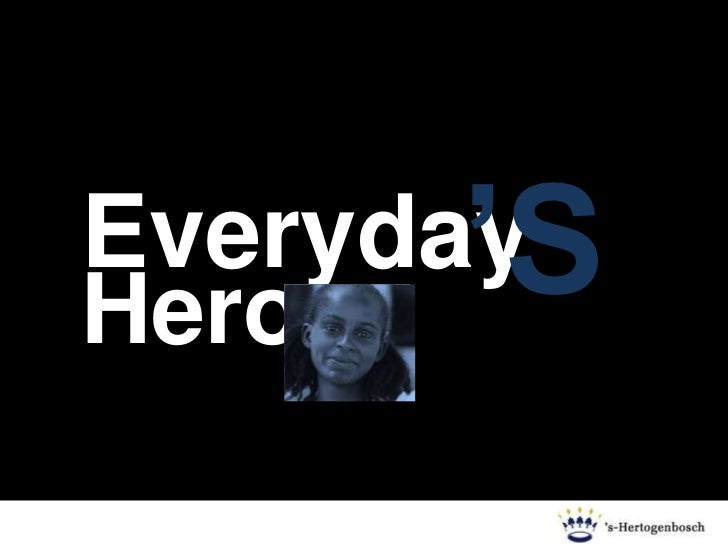 'S<br />Everyday<br />Hero<br />