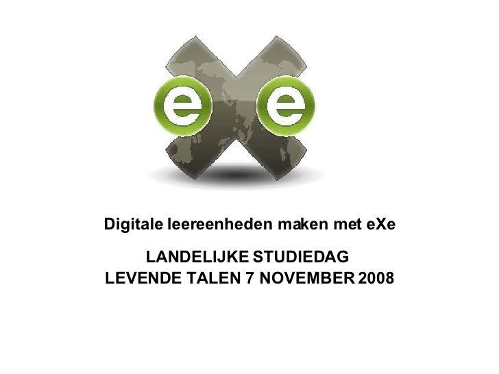 Digitale leereenheden maken met eXe LANDELIJKE STUDIEDAG  LEVENDE TALEN 7 NOVEMBER 2008
