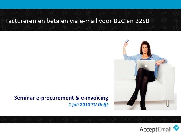Factureren en betalen via e-mail voor B2C en B2SB        Seminar e-procurement & e-invoicing                        1 juli...