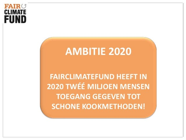 Ambitie 2020 Themasessie Energie en Klimaat: pitch FairClimateFund