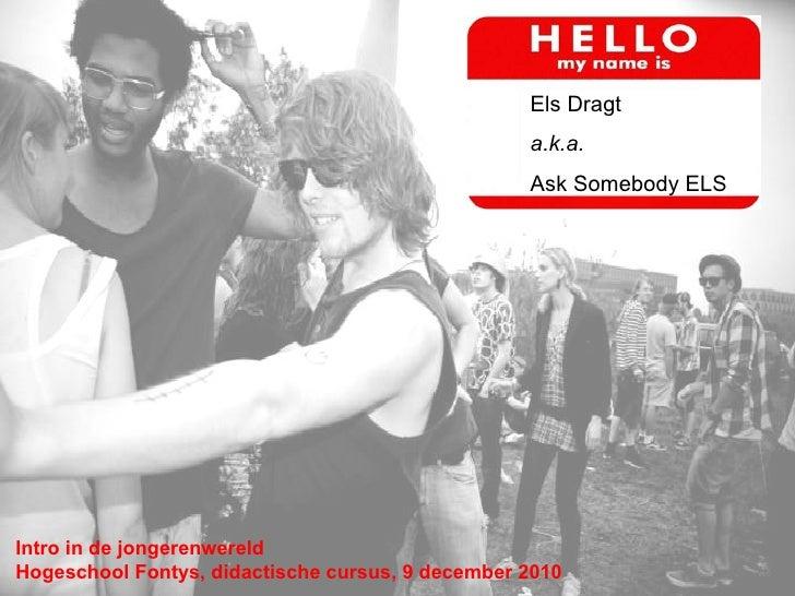 Els Dragt  a.k.a.  Ask Somebody ELS Intro in de jongerenwereld Hogeschool Fontys, didactische cursus, 9 december 2010