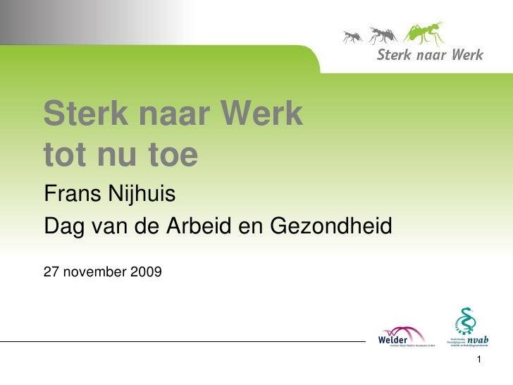 Sterk naar Werk tot nu toe Frans Nijhuis Dag van de Arbeid en Gezondheid 27 november 2009                                 ...