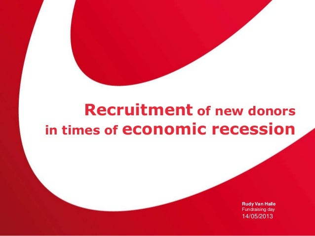 Recruitment of new donorsin times of economic recession                        Rudy Van Halle                        Fundr...