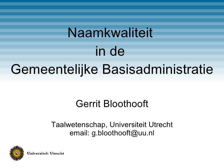 Event:   DDMA DQ Dag Thema:  Dag van de datakwaliteit Spreker:   Gerrit Bloothooft – Universiteit Utrecht Datum:  3 novemb...