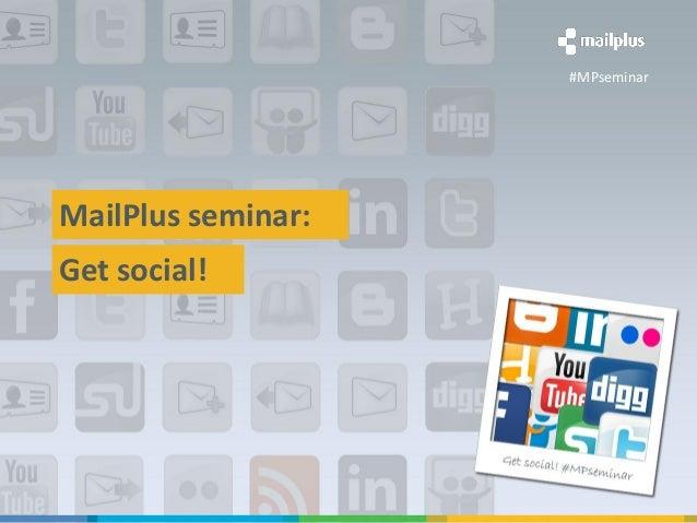 #MPseminarMailPlus seminar:Get social!MailPlus webinar