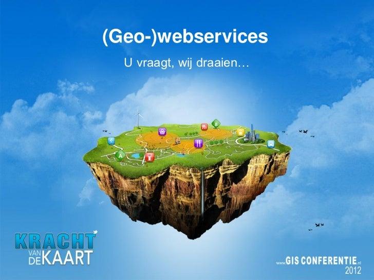 (Geo-)webservices: u draait, wij vragen! Geon