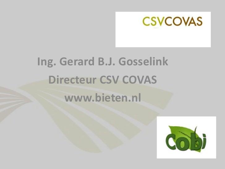 Ing. Gerard B.J. Gosselink<br />Directeur CSV COVAS<br />www.bieten.nl<br />