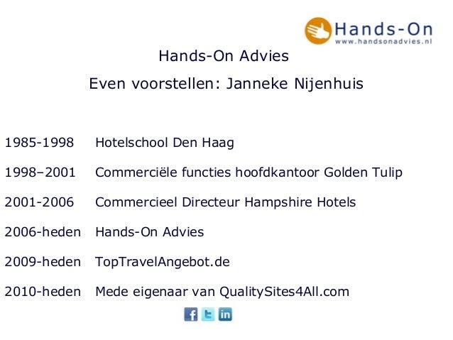 Hands-On AdviesEven voorstellen: Janneke Nijenhuis1985-1998 Hotelschool Den Haag1998–2001 Commerciële functies hoofdkantoo...
