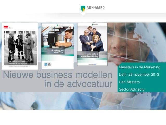 Meesters in de Marketing  Nieuwe business modellen in de advocatuur  Delft, 28 november 2013 Han Mesters Sector Advisory