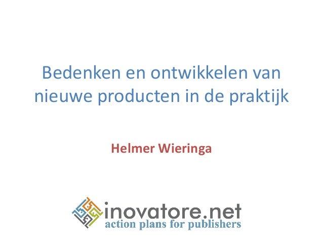 Bedenken en ontwikkelen van nieuwe producten in de praktijk Helmer Wieringa