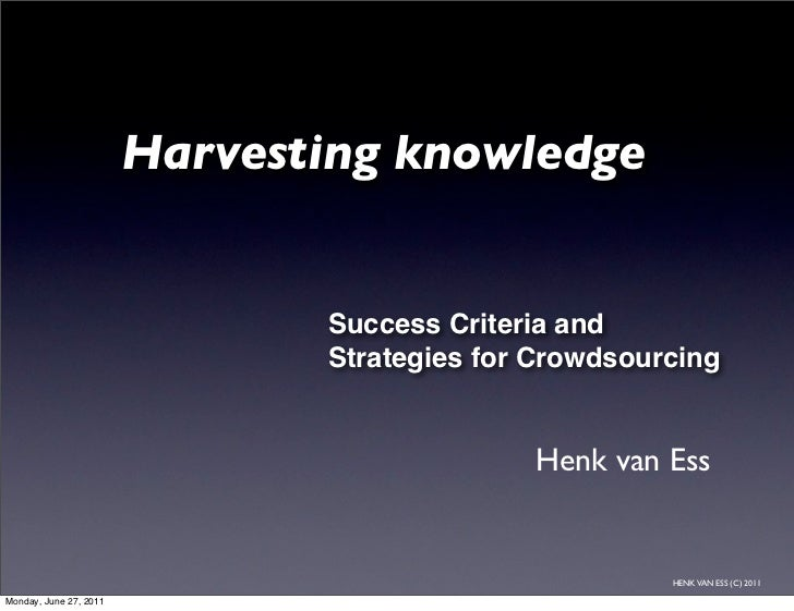 Harvesting knowledge                               Success Criteria and                               Strategies for Crowd...