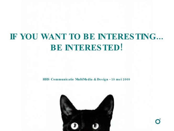 <ul><ul><li>IF YOU WANT TO BE INTERESTING... </li></ul></ul><ul><ul><li>BE INTERESTED! </li></ul></ul><ul><ul><li>HHS Comm...