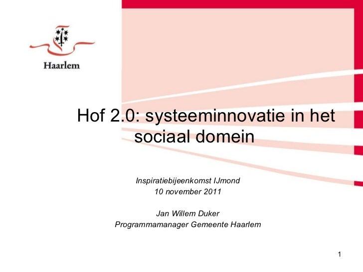 <ul><li>Hof 2.0: systeeminnovatie in het sociaal domein </li></ul><ul><li>Inspiratiebijeenkomst IJmond </li></ul><ul><li>1...