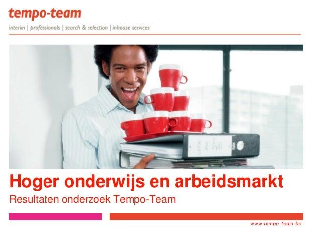 www.tempo- team.xx www.tempo-team.be Hoger onderwijs en arbeidsmarkt Resultaten onderzoek Tempo-Team