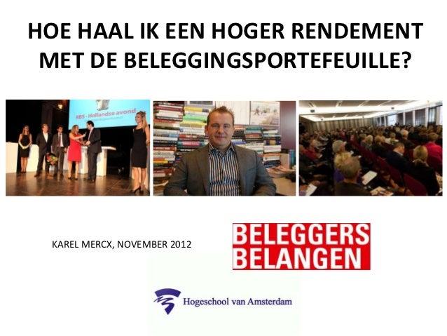 HOE HAAL IK EEN HOGER RENDEMENT MET DE BELEGGINGSPORTEFEUILLE? KAREL MERCX, NOVEMBER 2012