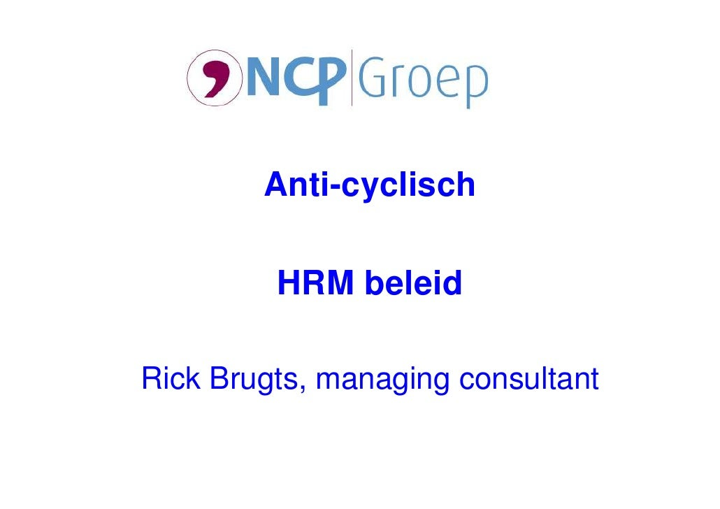 Anti-cyclisch           HRM beleid  Rick Brugts, managing consultant