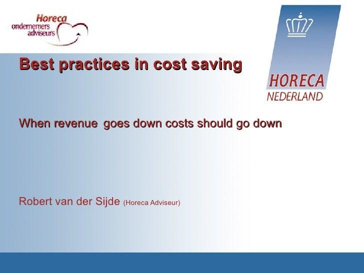 Best practices in cost saving When revenue   goes down costs should go down Robert van der Sijde  (Horeca Adviseur)