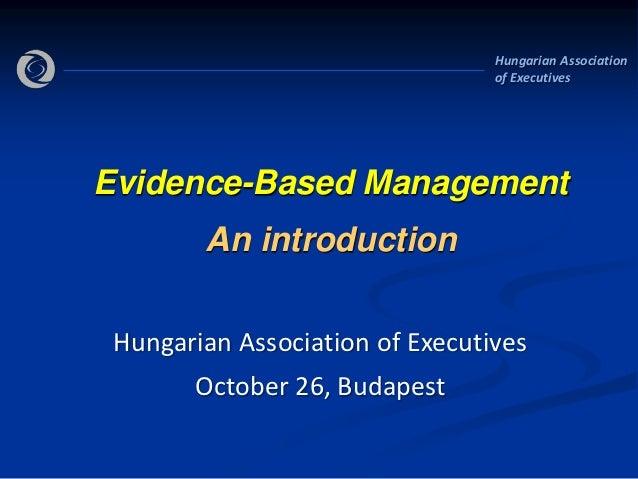 Hungarian Association                                 of ExecutivesEvidence-Based Management        An introduction Hungar...