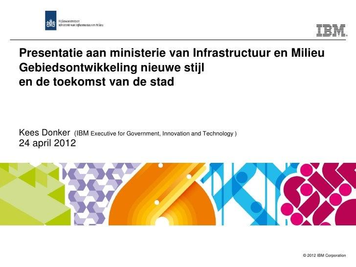 Presentatie aan ministerie van Infrastructuur en MilieuGebiedsontwikkeling nieuwe stijlen de toekomst van de stadKees Donk...