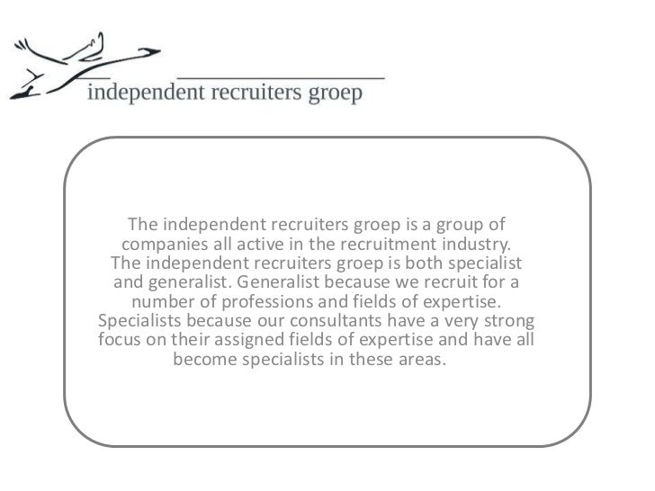 The independent recruiters groepis a group of companies all active in the recruitment industry.The independent recruiters ...