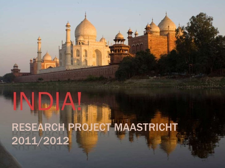 INDIA!RESEARCH PROJECT MAASTRICHT2011/2012