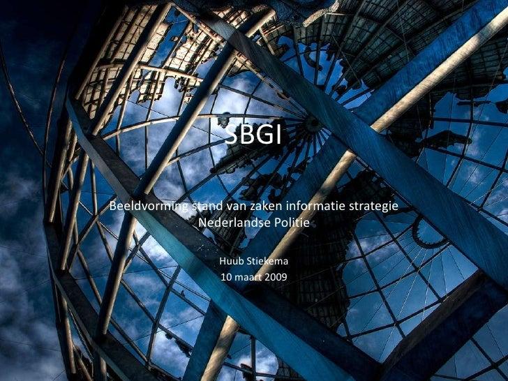 SBGI  Beeldvorming stand van zaken informatie strategie               Nederlandse Politie                    Huub Stiekema...