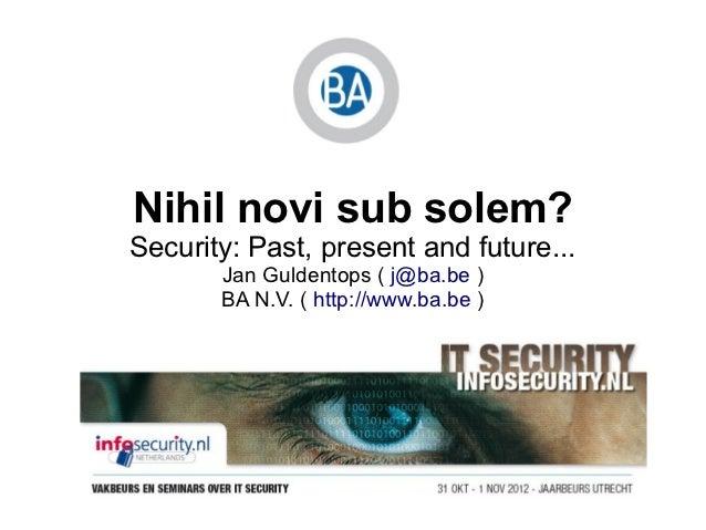 Nihil novi sub solem?Security: Past, present and future...       Jan Guldentops ( j@ba.be )       BA N.V. ( http://www.ba....