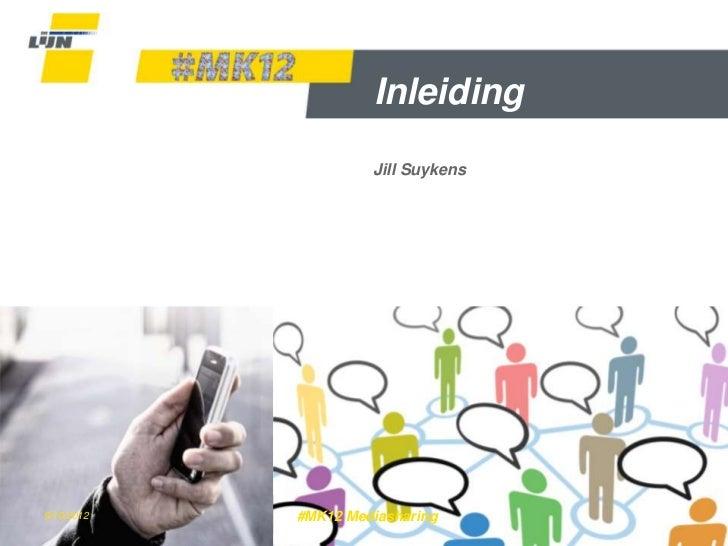 Inleiding                     Jill Suykens9/10/2012   #MK12 Mediasharing      Dia 1
