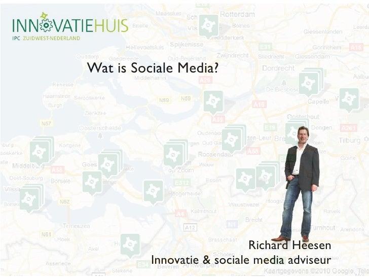 Wat is Sociale Media?                             Richard Heesen          Innovatie & sociale media adviseur